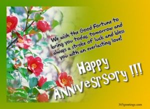 I am so lucky to have you as my husband and this is my best day in my life. Happy anniversary to you my dear.