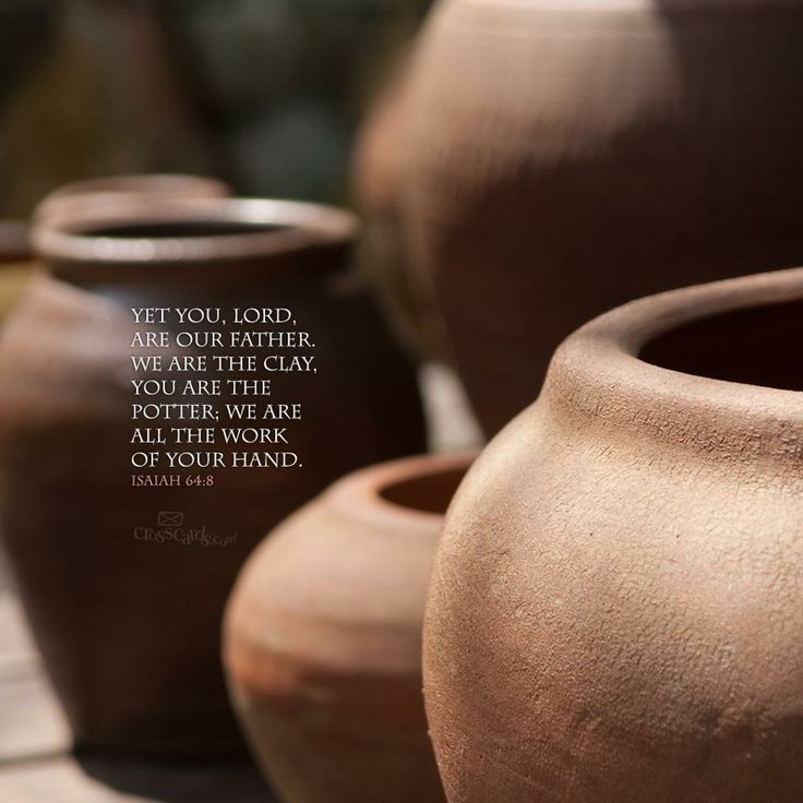"""April 7th- ISAIAH 64:8 """"And yet, O Lord, you are our Father. We are the clay, and you are the potter. We all are formed by your hand."""""""
