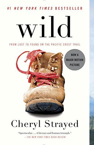 Wild: From Lost to Found on the Pacific Crest Trail. This woman is super annoying. Nuff said.