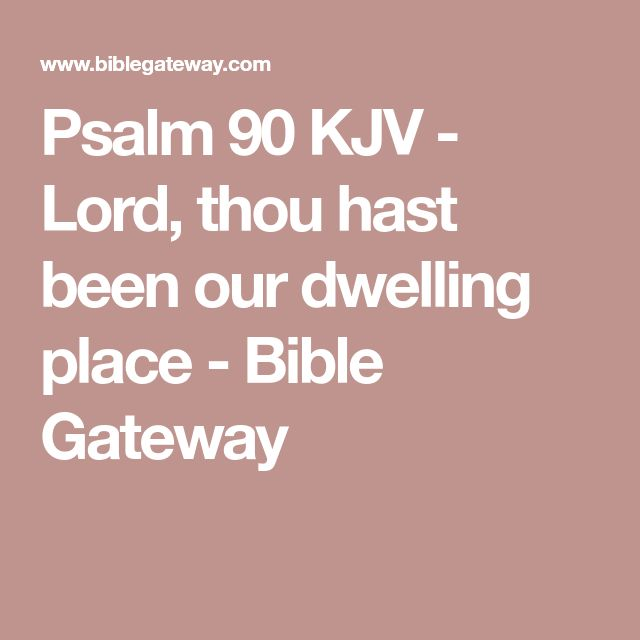 Psalm 90 KJV - Lord, thou hast been our dwelling place - Bible Gateway