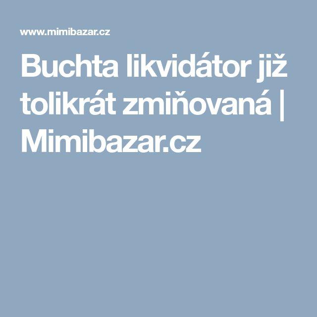 Buchta likvidátor již tolikrát zmiňovaná | Mimibazar.cz