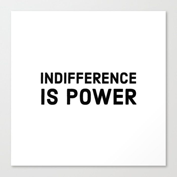 INDIFFERENCE IS POWER Canvas Print society6.com/…