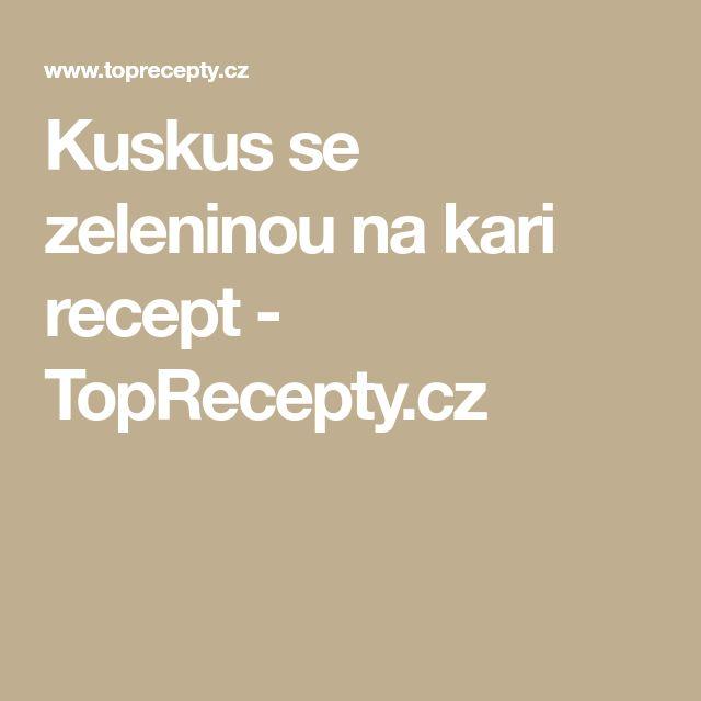 Kuskus se zeleninou na kari recept - TopRecepty.cz