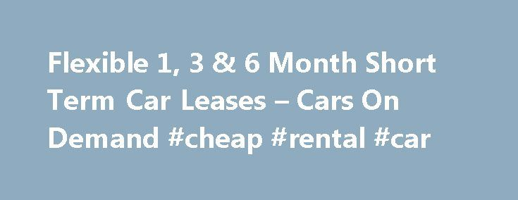 Flexible 1, 3 & 6 Month Short Term Car Leases – Cars On Demand #cheap #rental #car http://rental.nef2.com/flexible-1-3-6-month-short-term-car-leases-cars-on-demand-cheap-rental-car/  #long term car rental # Long Term Car Hire and Short Term Car Leasing explained Mini Lease from Cars on Demand is a form of short term car leasing or long term car hire, and is flexible, convenient and extremely cost effective -. here's how it works: Hiring, renting or leasing cars – it is a simple concept with…