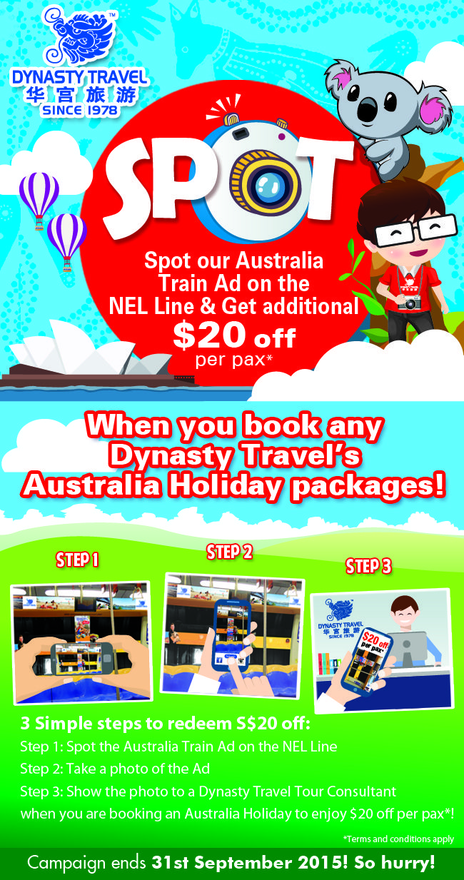 Is Australia your next holiday destination? Spot our Australia Train ad on the NEL line to get Additional $20 off per pax* when you book any Dynasty Travel's Australia Holiday packages! Here's what you need to do: Step 1: Spot the Australia Train Ad on the NEL Line Step 2: Take a photo of the ad Step 3: Show the photo to a Dynasty Travel Tour Consultant when you are booking an Australia Holiday to enjoy $20 off per pax*! It is as simple as that!