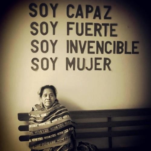 """Mujer/ Woman:  Trans: """"I am able.  I am strong.  I am invincible.  I am a Woman."""""""