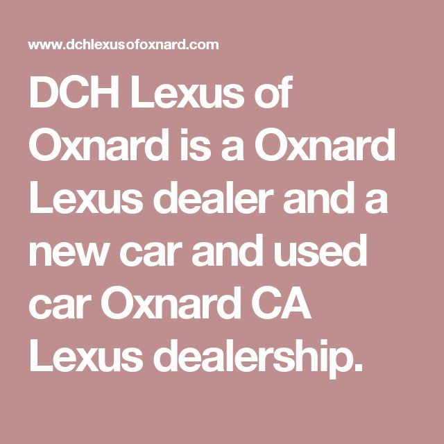 DCH Lexus of Oxnard is a Oxnard Lexus dealer and a new car and used car Oxnard CA Lexus dealership.