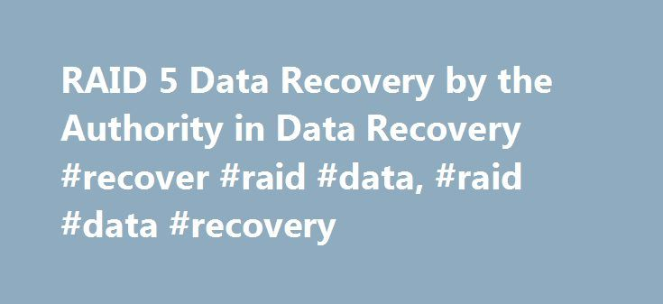 RAID 5 Data Recovery by the Authority in Data Recovery #recover #raid #data, #raid #data #recovery http://kentucky.remmont.com/raid-5-data-recovery-by-the-authority-in-data-recovery-recover-raid-data-raid-data-recovery/  RAID 5 Data Recovery, RAID 50 Data Recovery services RAID 5 arrays are mostly used in a data warehouse solution where the number of READ requests is significantly higher than WRITE requests. What are the reasons of RAID 5 failure? Hardware malfunction Multiple hard drives…