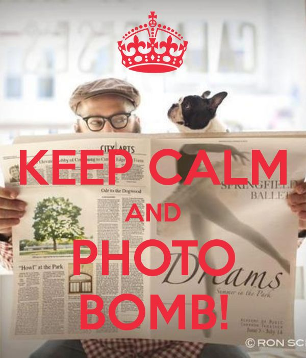 KEEP CALM AND PHOTO BOMB!