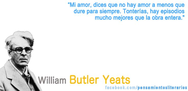 William Butler Yeats. Sobre los interludios de amor. https://www.facebook.com/pensamientosliterarios