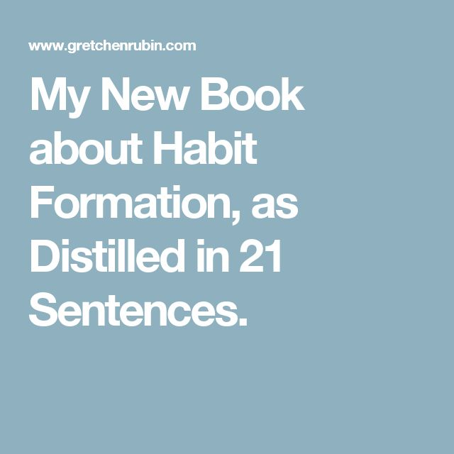 My New Book about Habit Formation, as Distilled in 21 Sentences.