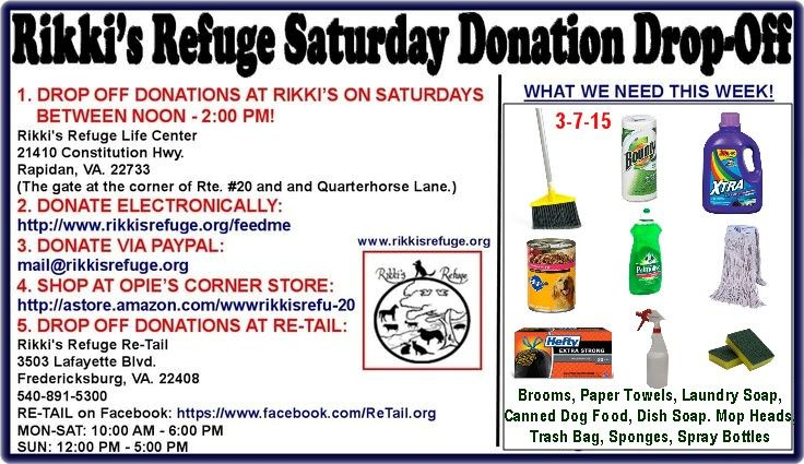 THIS WEEK'S SATURDAY DONATION DROP-OFF 3/7/15 Here's what we need: URGENT NEED FOR CANNED DOG FOOD, Brooms, Paper Towels, Laundry Soap, Dish Soap. Mop Heads, Large Heavy Duty Trash Bag, Scrub Sponges, Disinfectant Spray Bottles.  Learn how you can help here: http://rikkisrefuge.org/?p=8972