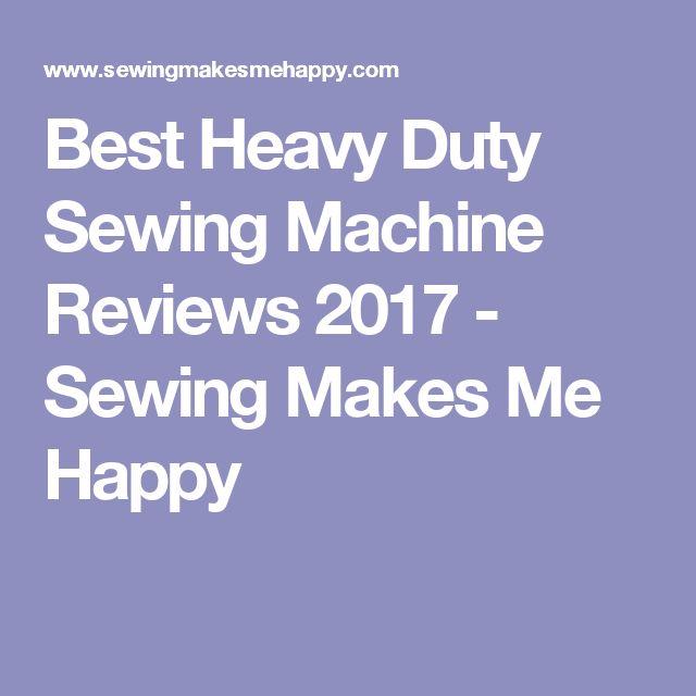 Best Heavy Duty Sewing Machine Reviews 2017 - Sewing Makes Me Happy