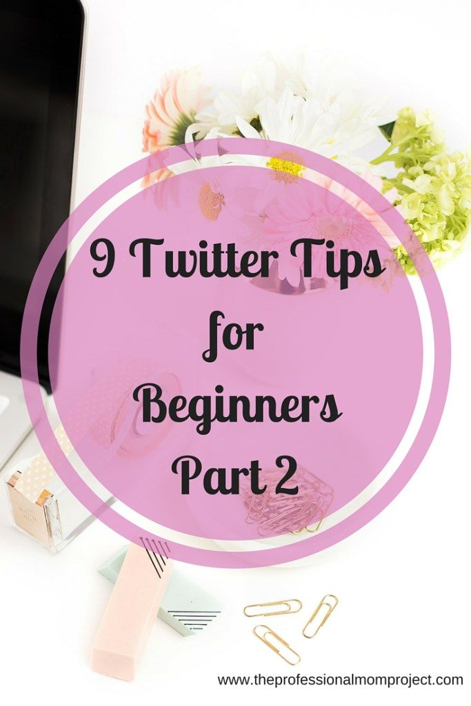 9 Twitter Tips for Beginners part 2 - helpful guide for those starting out on Twitter from The Professional Mom Project