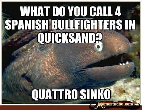 What do you call 4 spanish bullfighters in quicksand? / quattro sinko