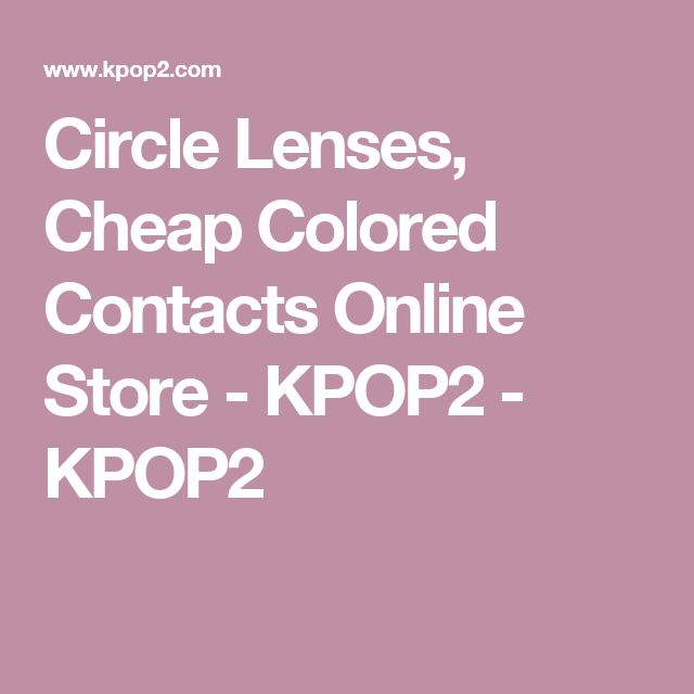 Circle Lenses, Cheap Colored Contacts Online Store - KPOP2 - KPOP2