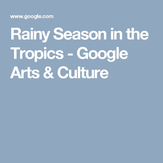 Rainy Season in the Tropics - Google Arts & Culture