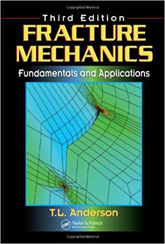 Fracture Mechanics: Fundamentals and Applications 3rd Edition