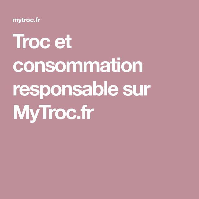 Troc et consommation responsable sur MyTroc.fr