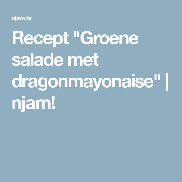 "Recept ""Groene salade met dragonmayonaise"" | njam!"
