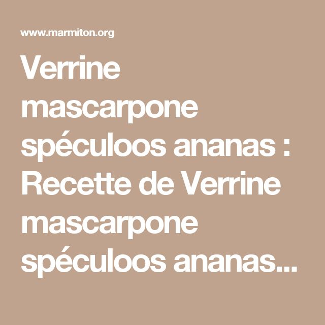 Verrine mascarpone spéculoos ananas : Recette de Verrine mascarpone spéculoos ananas - Marmiton