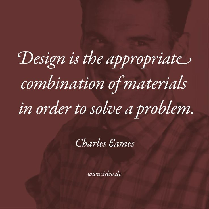 #Design is the appropriate combination of materials in order to solve a problem. #CharlesEames #idco www.idco.de