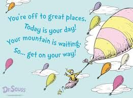 Oh The Places You Will Go ~Dr Seuss