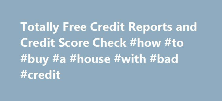 Totally Free Credit Reports and Credit Score Check #how #to #buy #a #house #with #bad #credit http://credits.remmont.com/totally-free-credit-reports-and-credit-score-check-how-to-buy-a-house-with-bad-credit/  #totally free credit report # Totally Free Credit Reports and Credit Score Check Totally Free Credit Reports and Credit Score Check If you are considering investing in any type of large purchase, such as a car or a home, it…  Read moreThe post Totally Free Credit Reports and Credit…