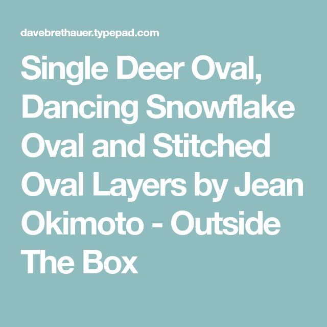 Single Deer Oval, Dancing Snowflake Oval and Stitched Oval Layers by Jean Okimoto - Outside The Box