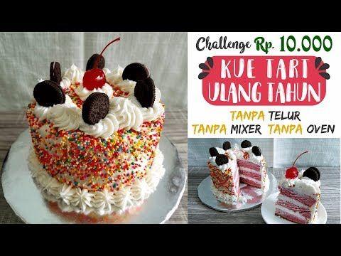 Hanya 10 000 Resep Kue Tart Tanpa Telur Tanpa Mixer Tanpa Oven Sederhana Hasil Istimewa Youtube Kue Tart Kue Resep Kue