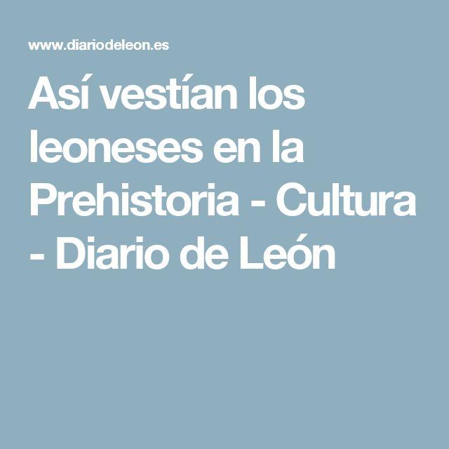 Así vestían los leoneses en la Prehistoria - Cultura - Diario de León