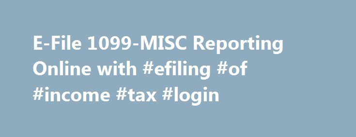 E-File 1099-MISC Reporting Online with #efiling #of #income #tax #login http://income.remmont.com/e-file-1099-misc-reporting-online-with-efiling-of-income-tax-login/  #irs free filing # Only 3 steps to E-File form 1099 What more we offer TIN Match TIN Matching feature offers 1099 payers match 1099 payee/recipient information against IRS records prior to filing 1099 returns. Bulk Import It is simple, time saving and prevents manual data entry errors Use our easy to import bulk data […]