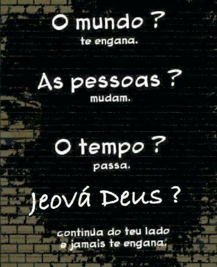 O mundo?... As pessoas?... O tempo?... Jeová Deus?...