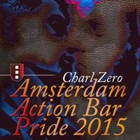 Charl Zero Amsterdam Action Bar Pride Mix 2015 by charlzero on SoundCloud