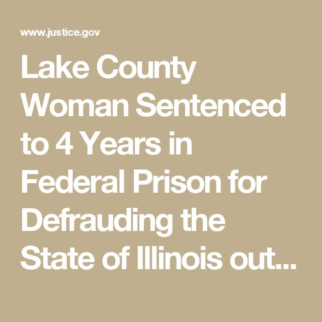 Lake County Woman Sentenced to 4 Years in Federal Prison for Defrauding the State of Illinois out of $6.8 Million in Unemployment Benefits | USAO-NDIL | Department of Justice