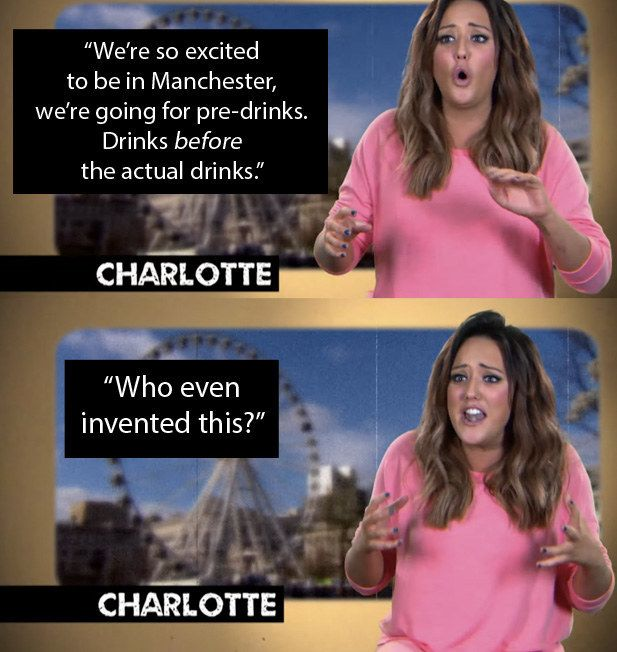 "When Charlotte discovered pre-drinks. | 19 Lines From ""Geordie Shore"" That Nobody Says In Real Life"