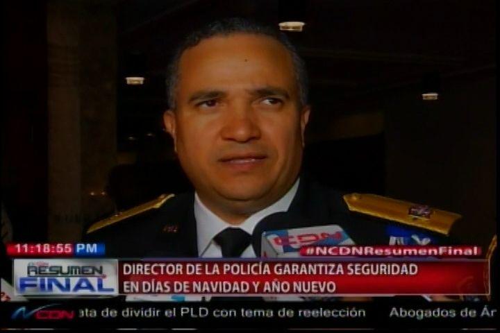 Director De La Policía Garantiza Seguridad En Días De Navidad Y Año Nuevo