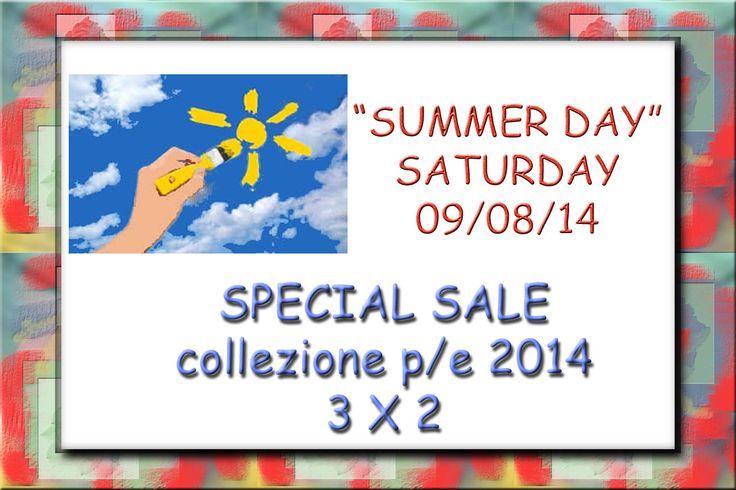 """""""SUMMER DAY"""" SATURDAY 09/08/14 SPECIAL SALE collezione p/e 2014 3x2"""