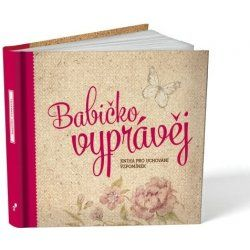 Babičko, vyprávěj Kniha pro uchování vzpomínek - PharmDr. Monika Kopřivová