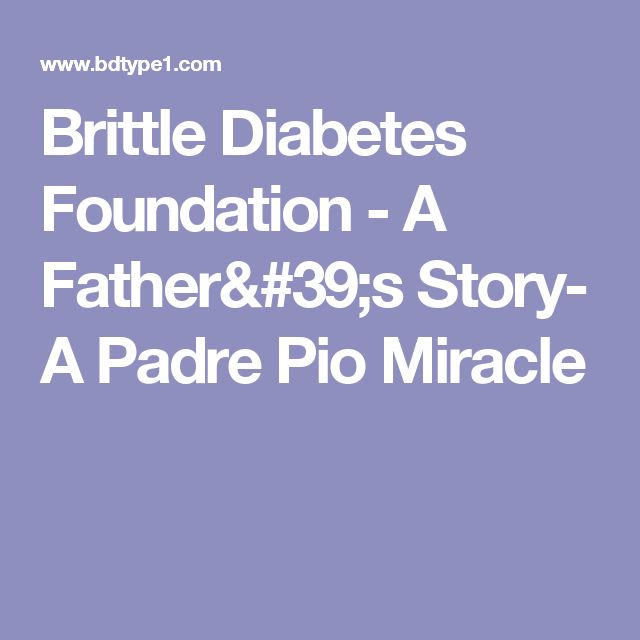 Brittle Diabetes Foundation - A Father's Story- A Padre Pio Miracle