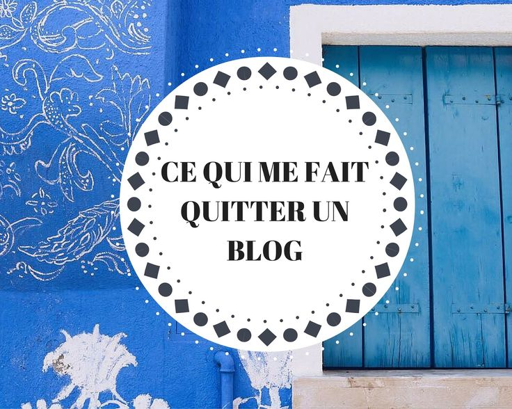 LES CHOSES QUI ME FONT QUITTER UN BLOG - Be Badass
