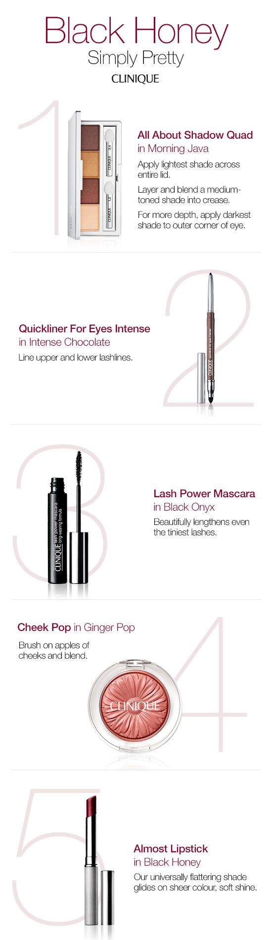 Create a simply pretty look inspired by our cult classic lip shade, Black Honey.  1. All About Shadow Quad in Morning Java 2. Quickliner For Eyes Intense in Intense Chocolate 3. Lash Power Mascara in Black Onyx 4. Cheek Pop in Ginger Pop 5. Almost Lipstick in Black Honey  #BlackHoney #Eyeshadow #Eyeliner #Mascara #Blush #Lipstick #Lipgloss #Makeup #Beauty #Clinique