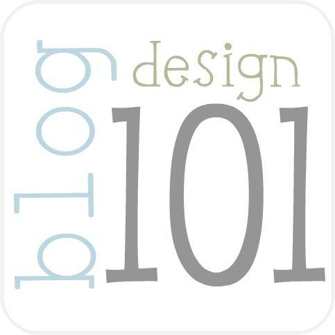 """blog design 101 (more under the header """"blog design 101"""" at top of page"""