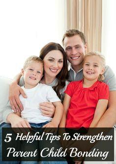 5 Helpful Tips To Strengthen Parent Child Bonding