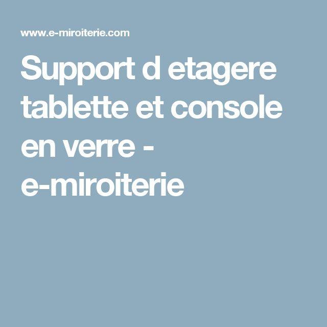 Support d etagere tablette et console en verre - e-miroiterie