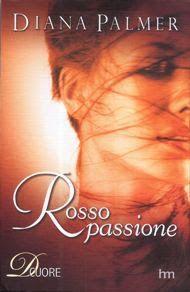 Leggo Rosa: ROSSO PASSIONE DI Diana Palmer