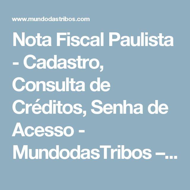 Nota Fiscal Paulista - Cadastro, Consulta de Créditos, Senha de Acesso - MundodasTribos – Todas as tribos em um único lugar.