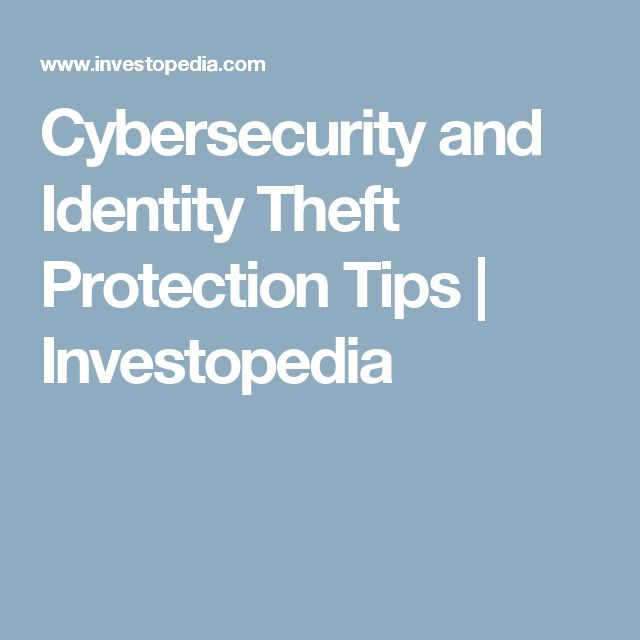 Cybersecurity and Identity Theft Protection Tips   Investopedia