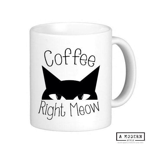 Coffee Right Meow Mug, Coffee Mug, Cat Mug, Cat Coffee Mug, Funny Mug, Ceramic Mug, Custom Mug, Gift Mug by AModernStyle on Etsy https://www.etsy.com/listing/208155543/coffee-right-meow-mug-coffee-mug-cat-mug
