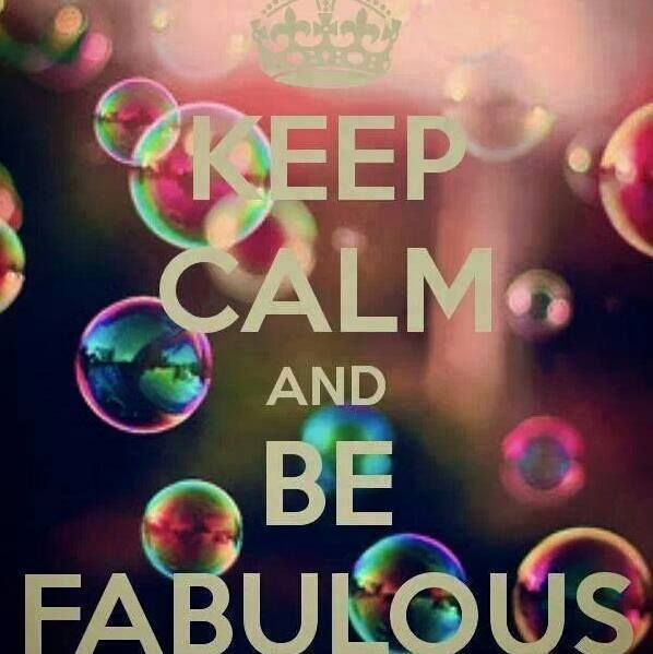 Keep Calm and Be Fabulous!  :-)